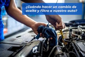 Cuándo hacer un cambio de aceite y filtro a nuestro auto