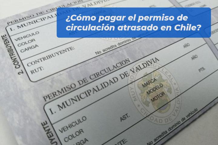 Cómo pagar el permiso de circulación atrasado en Chile