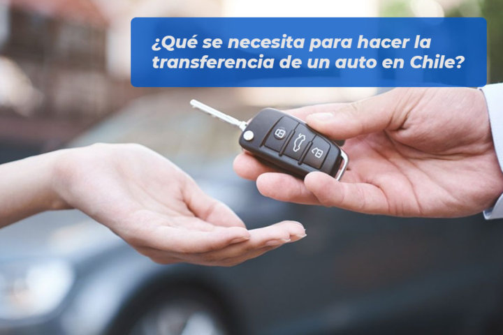 Qué se necesita para hacer la transferencia de un auto en Chile